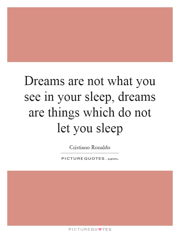 Dreams are not what you see in your sleep, dreams are things which do not let you sleep Picture Quote #1
