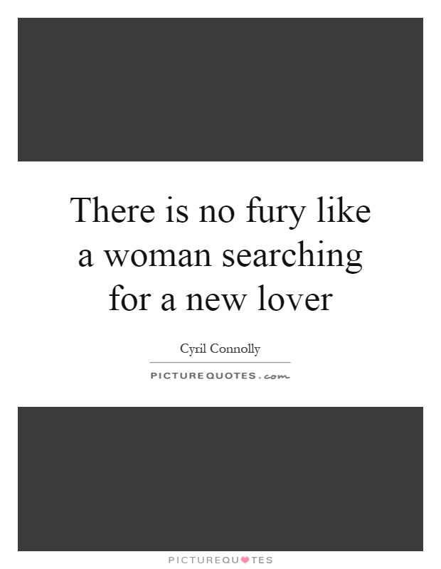 There is no fury like a woman searching for a new lover Picture Quote #1