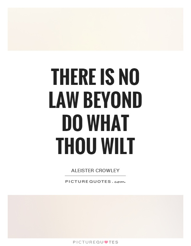 There is no law beyond Do what thou wilt Picture Quote #1