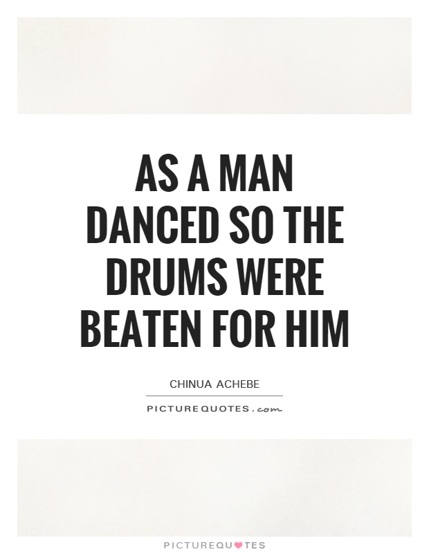 As a man danced so the drums were beaten for him Picture Quote #1