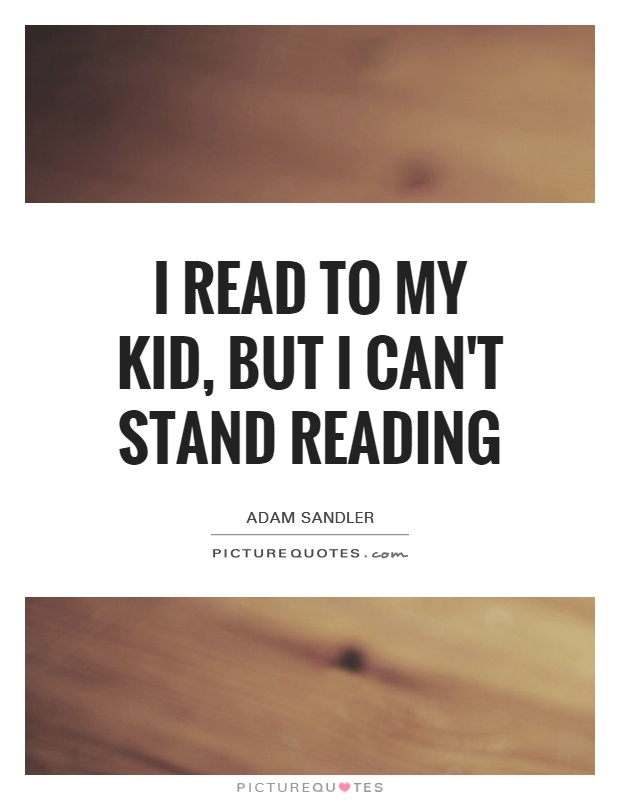 I read to my kid, but I can't stand reading Picture Quote #1