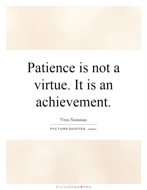 Patience is not a virtue. It is an achievement Picture Quote #1