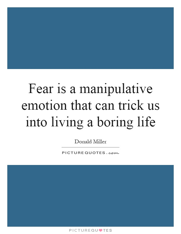 Fear is a manipulative emotion that can trick us into living a boring life Picture Quote #1