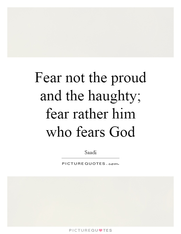 Fear not the proud and the haughty; fear rather him who fears God Picture Quote #1