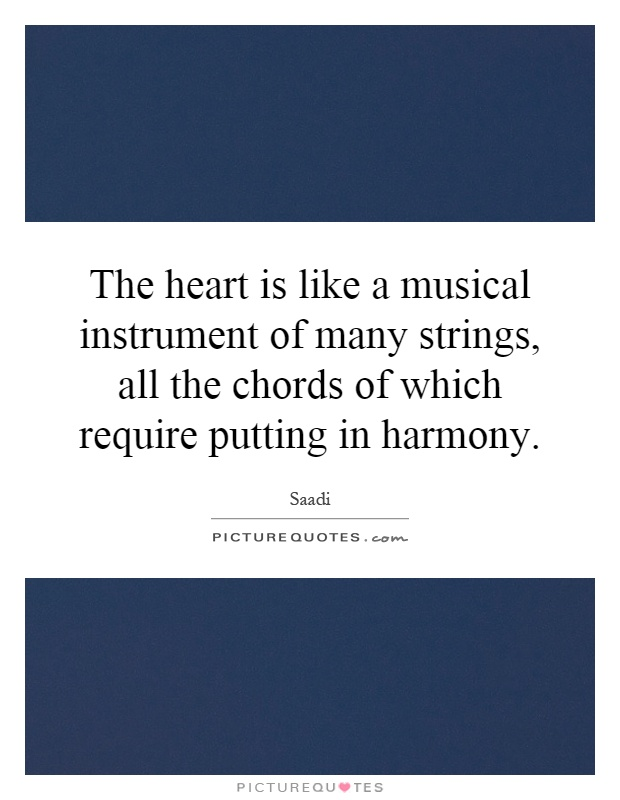 The heart is like a musical instrument of many strings, all the chords of which require putting in harmony Picture Quote #1