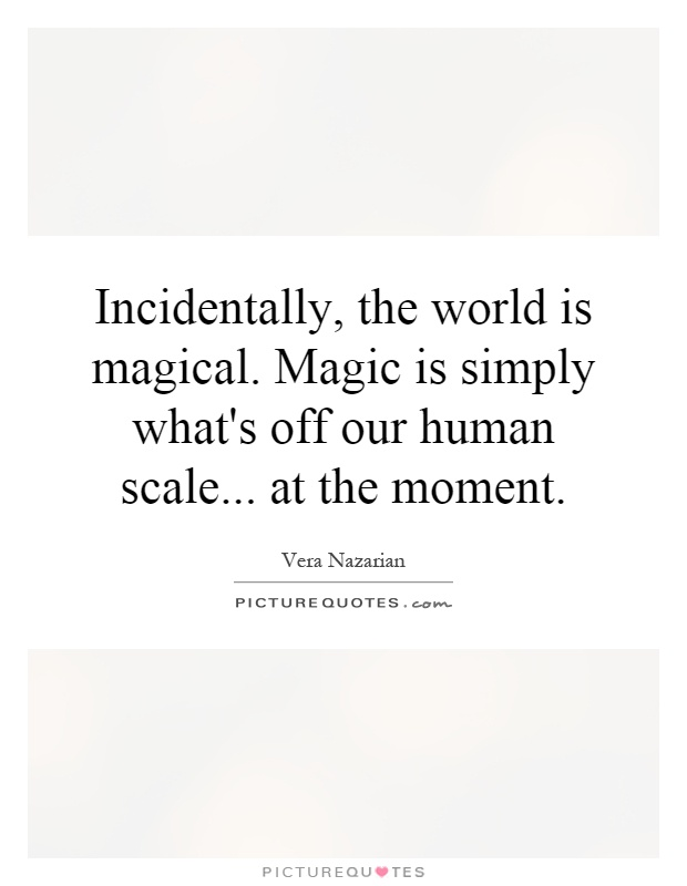 Incidentally The World Is Magical Magic Is Simply Whats