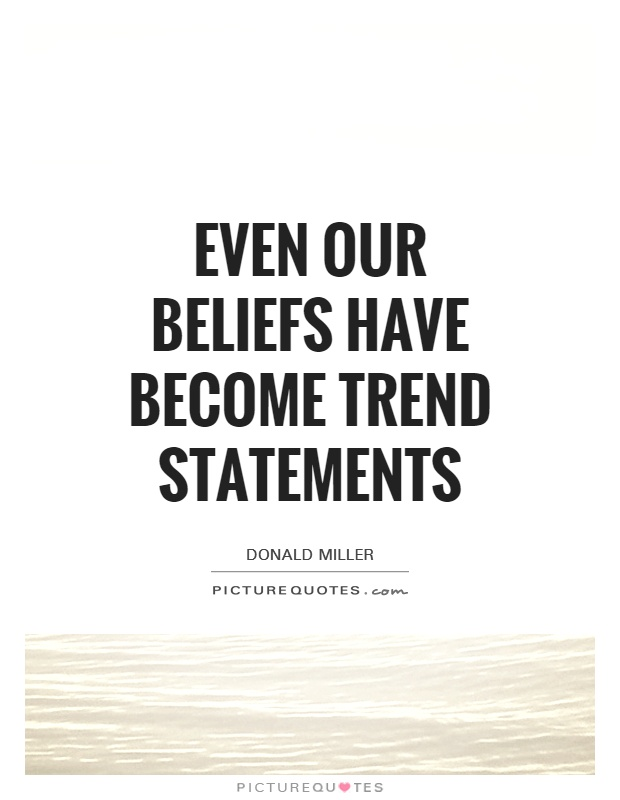 Even our beliefs have become trend statements Picture Quote #1