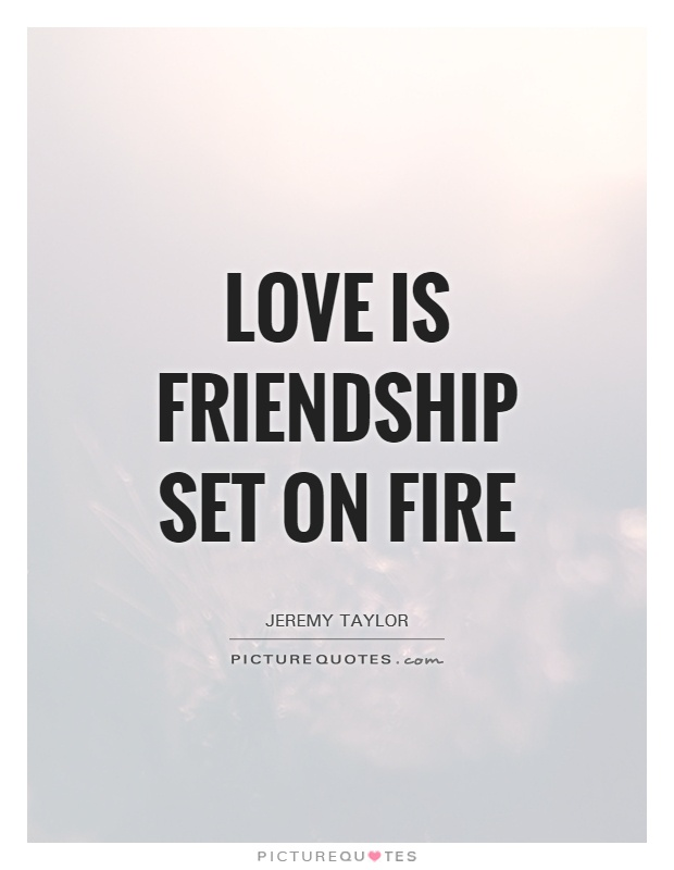 Love is friendship set on fire Picture Quote #1