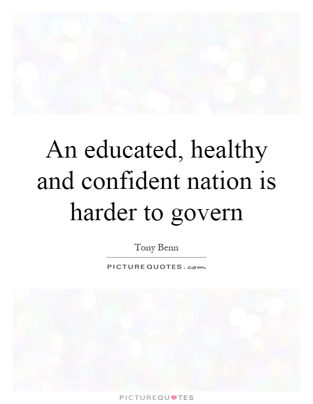 An educated, healthy and confident nation is harder to govern Picture Quote #1