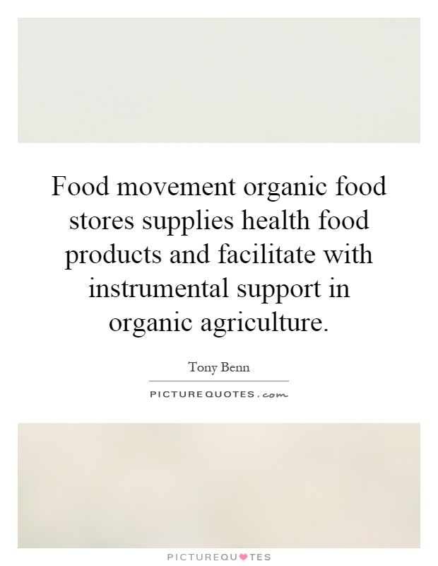 Food movement organic food stores supplies health food products and facilitate with instrumental support in organic agriculture Picture Quote #1