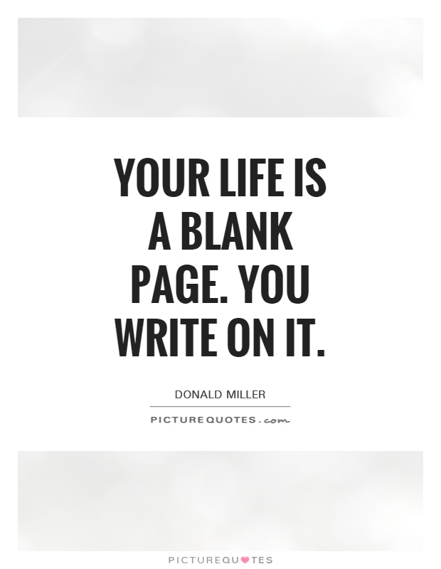 Your life is a blank page. You write on it Picture Quote #1