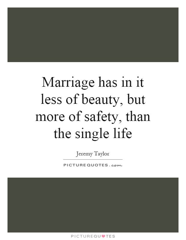Marriage Has In It Less Of Beauty, But More Of Safety