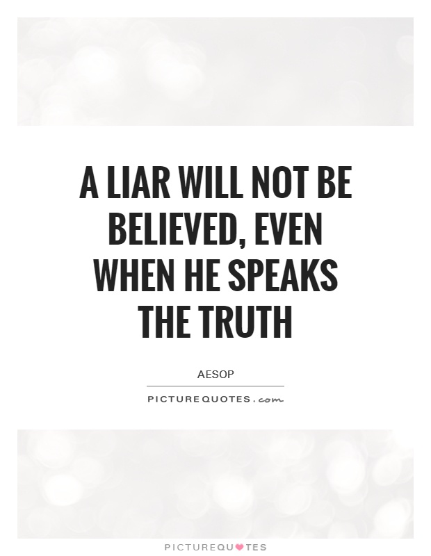 A liar will not be believed, even when he speaks the truth Picture Quote #1