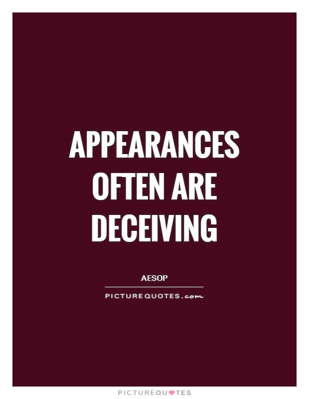 Appearances often are deceiving Picture Quote #1