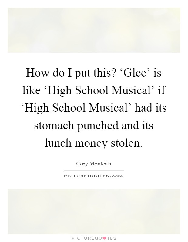 How do I put this? 'Glee' is like 'High School Musical' if 'High School Musical' had its stomach punched and its lunch money stolen Picture Quote #1