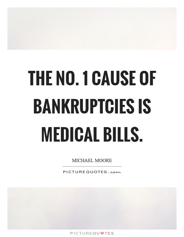 The No. 1 cause of bankruptcies is medical bills Picture Quote #1