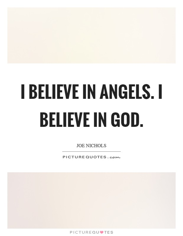 I believe in angels. I believe in God Picture Quote #1