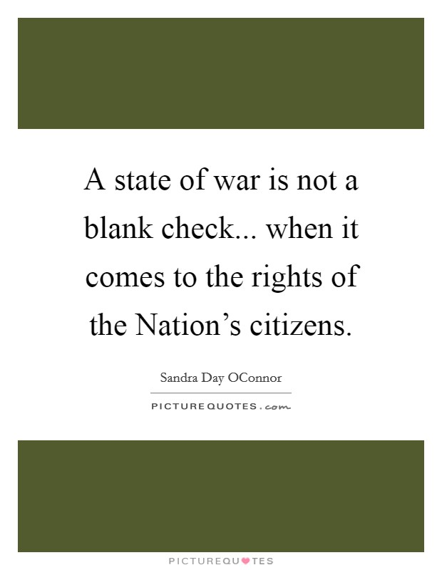 A state of war is not a blank check... when it comes to the rights of the Nation's citizens Picture Quote #1