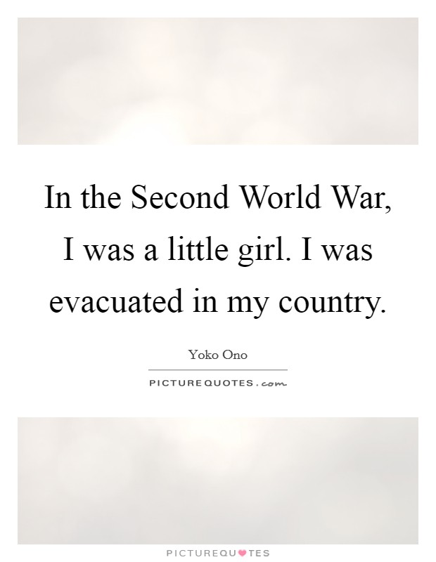 In the Second World War, I was a little girl. I was evacuated in my country Picture Quote #1