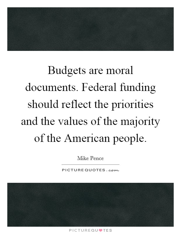 Budgets are moral documents. Federal funding should reflect the priorities and the values of the majority of the American people Picture Quote #1