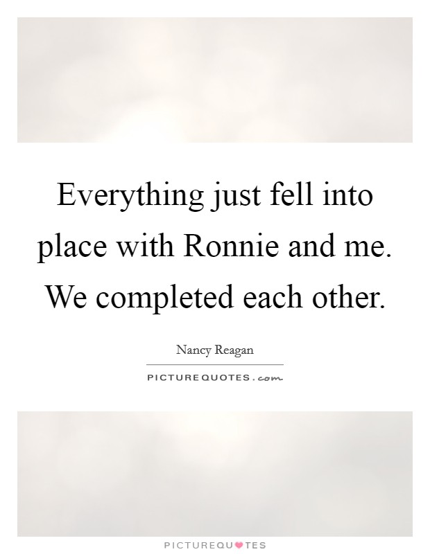 Everything just fell into place with Ronnie and me. We completed each other Picture Quote #1
