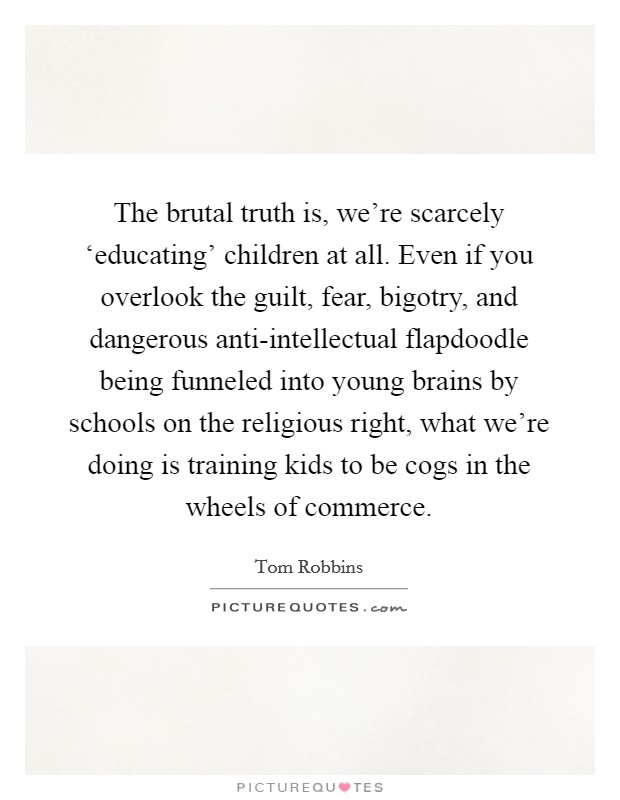 The brutal truth is, we're scarcely 'educating' children ...