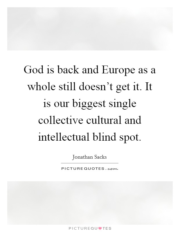God is back and Europe as a whole still doesn't get it. It is our biggest single collective cultural and intellectual blind spot Picture Quote #1