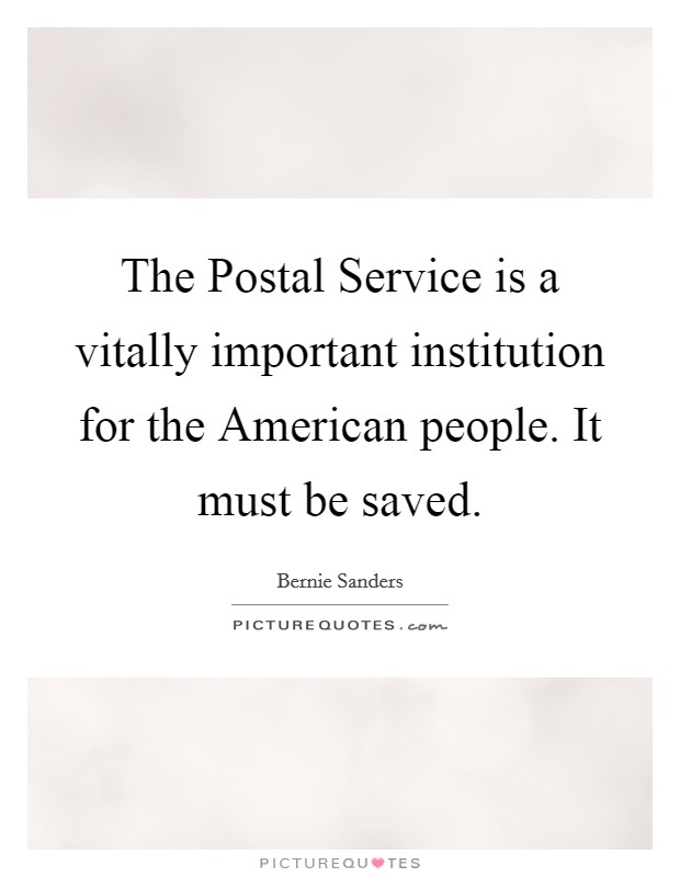 The Postal Service is a vitally important institution for the American people. It must be saved Picture Quote #1