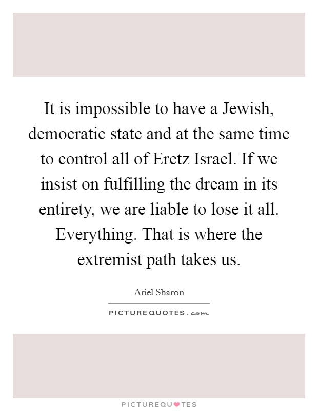 It is impossible to have a Jewish, democratic state and at ...