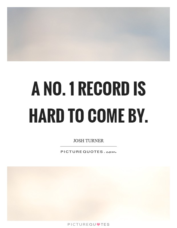 A No. 1 record is hard to come by Picture Quote #1