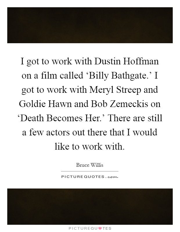 Bruce Willis Quotes Sayings 60 Quotations Adorable Death Becomes Her Quotes