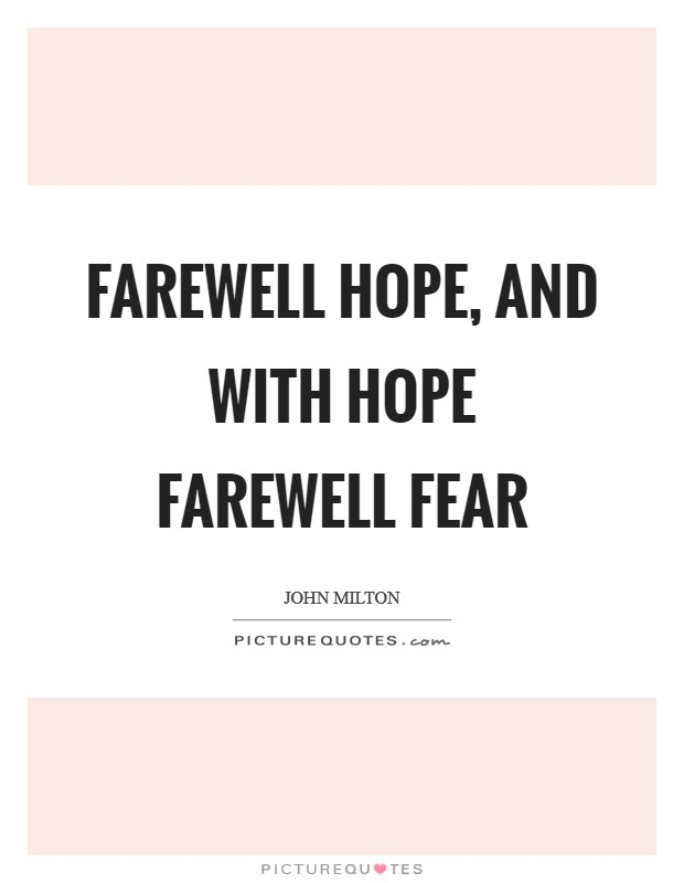 Farewell Hope, and with Hope farewell Fear Picture Quote #1