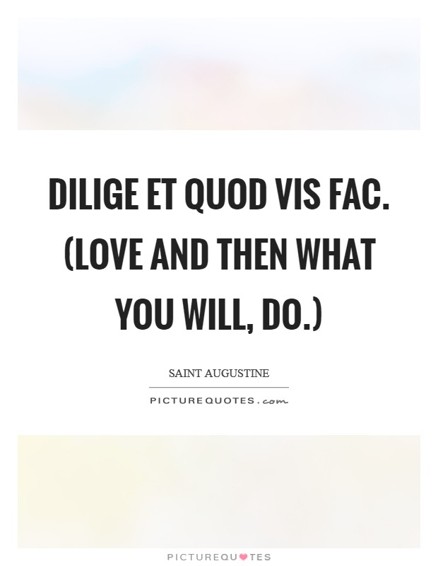 Dilige et quod vis fac. (Love and then what you will, do.) Picture Quote #1