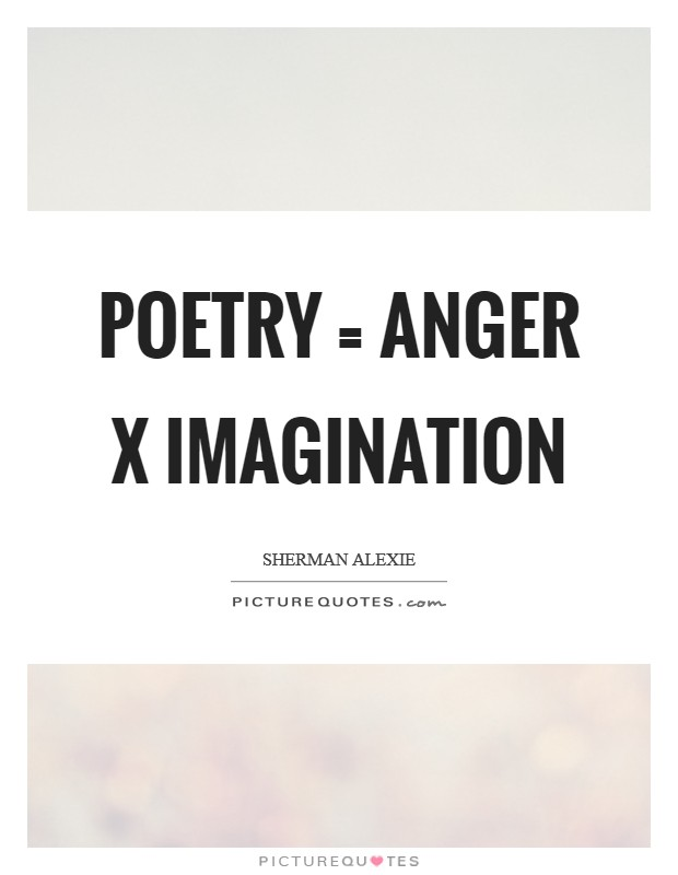 Poetry = Anger x Imagination Picture Quote #1