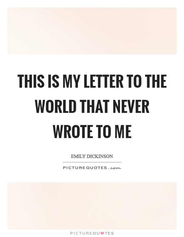 This is my letter to the world That never wrote to me Picture Quote #1