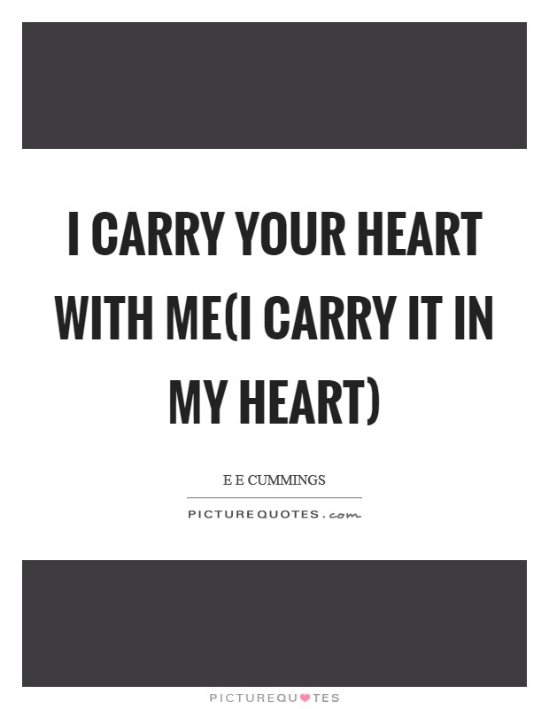 I carry your heart with me(i carry it in my heart) Picture Quote #1
