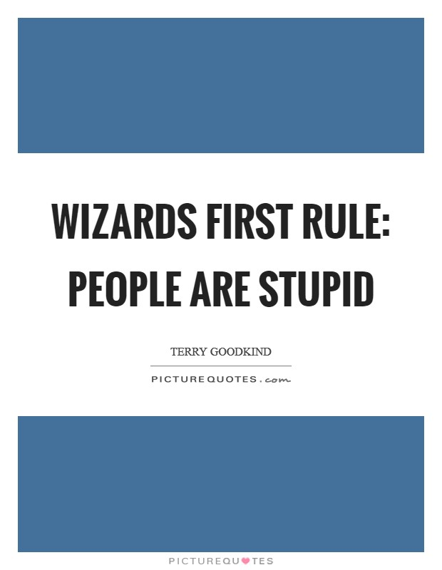 Wizards First Rule: People are Stupid Picture Quote #1