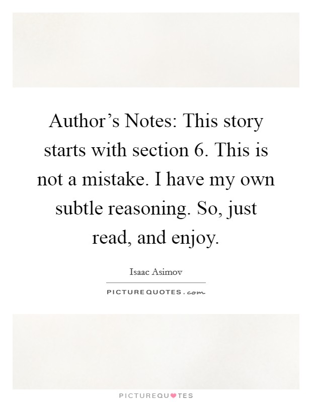 Author's Notes: This story starts with section 6. This is not a mistake. I have my own subtle reasoning. So, just read, and enjoy Picture Quote #1