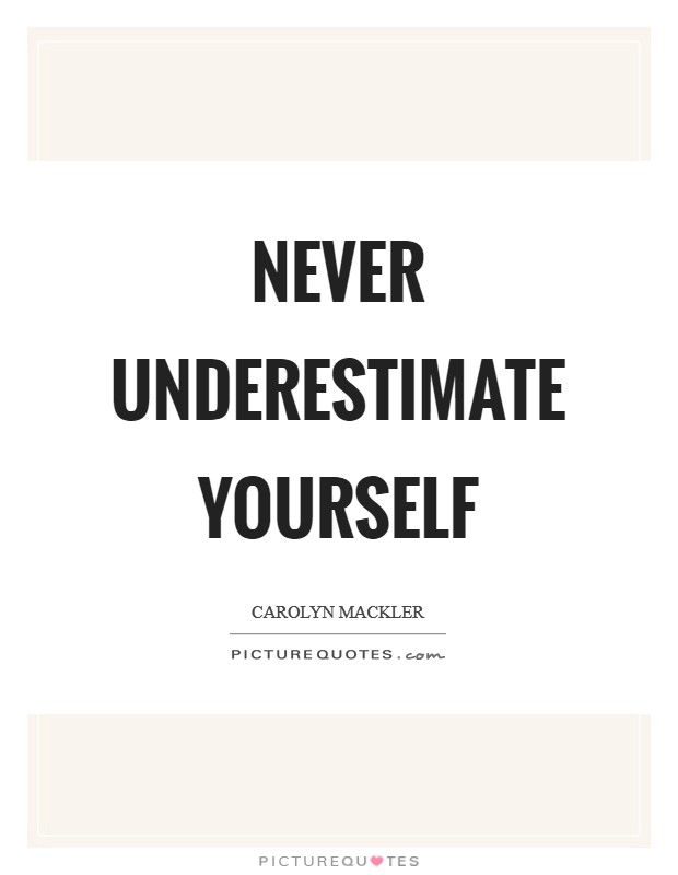 Never underestimate yourself Picture Quote #1