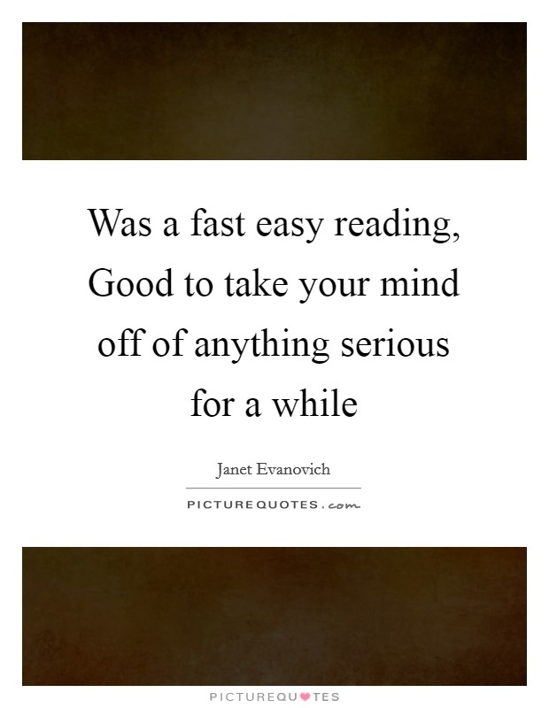 Was a fast easy reading, Good to take your mind off of anything serious for a while Picture Quote #1