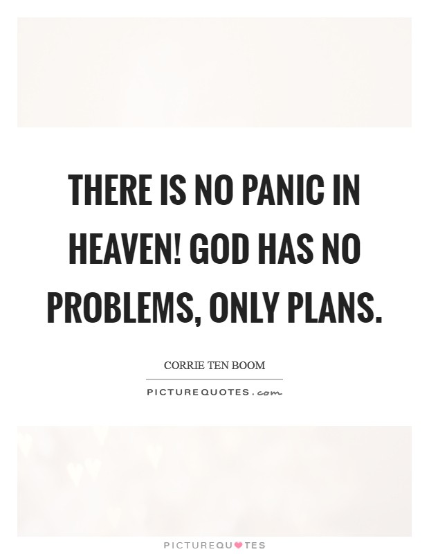 There is no panic in Heaven! God has no problems, only plans Picture Quote #1