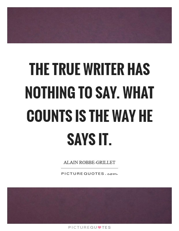 The true writer has nothing to say. What counts is the way he says it Picture Quote #1
