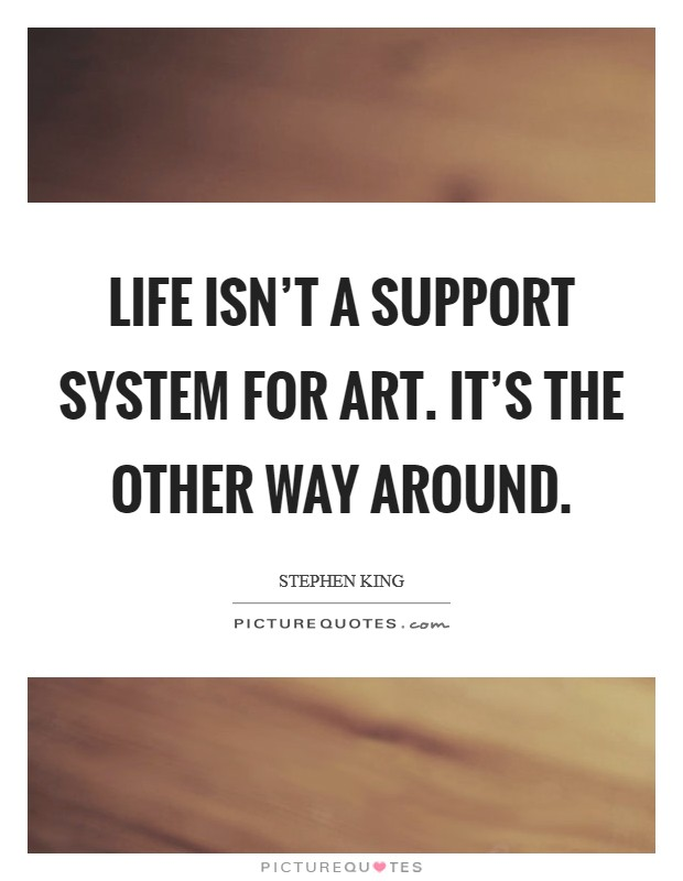 Life isn't a support system for art. It's the other way around Picture Quote #1