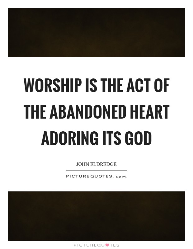Worship is the act of the abandoned heart adoring its God Picture Quote #1