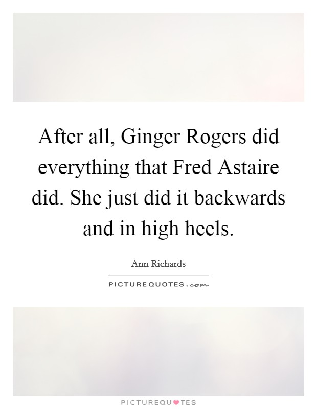 After All Ginger Rogers Did Everything That Fred Astaire Did Picture Quotes