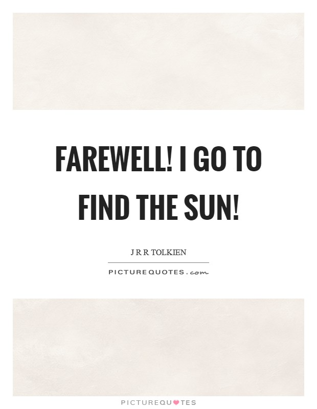 Farewell! I go to find the Sun! Picture Quote #1