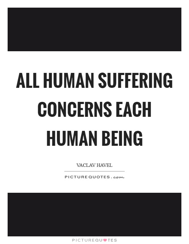 All human suffering concerns each human being Picture Quote #1