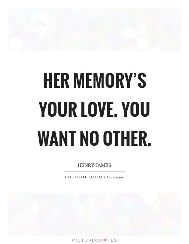 Her memory's your love. You want no other Picture Quote #1