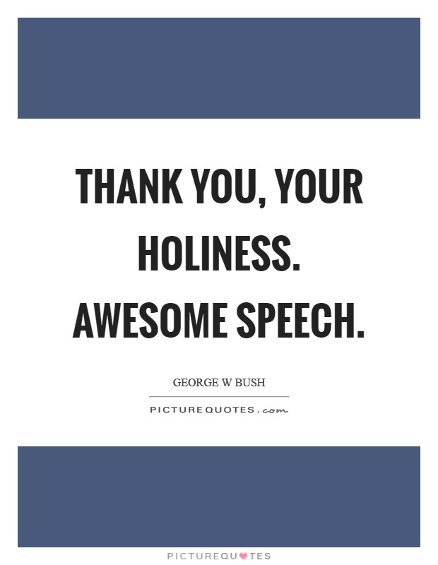 Thank you, your Holiness. Awesome speech Picture Quote #1
