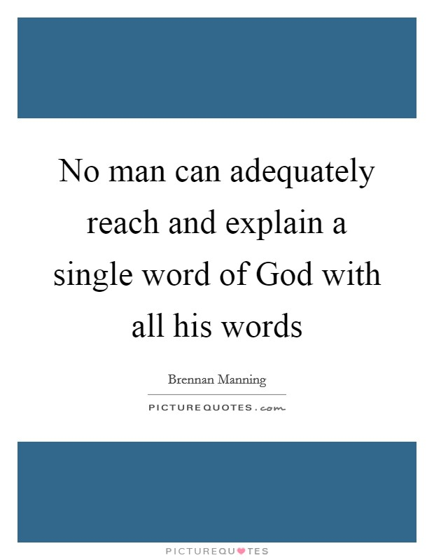 No man can adequately reach and explain a single word of God with all his words Picture Quote #1